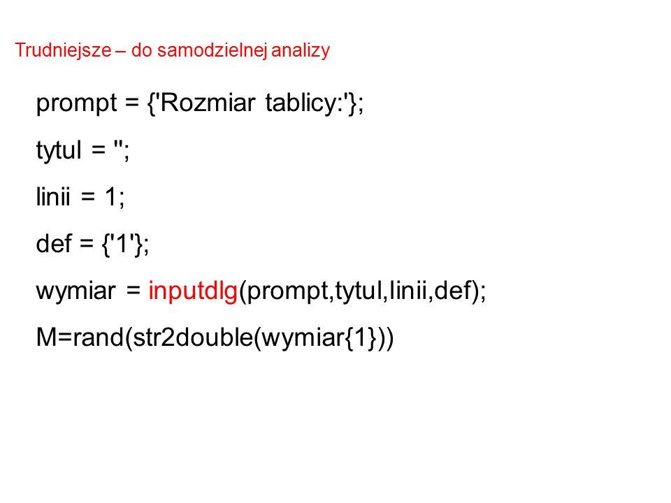 prompt = { Rozmiar tablicy: }; tytul = ; linii = 1; def = { 1 };