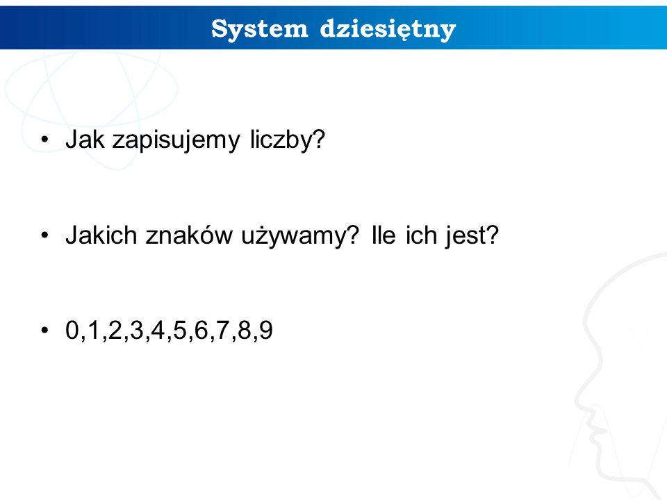 System dziesiętny Jak zapisujemy liczby Jakich znaków używamy Ile ich jest 0,1,2,3,4,5,6,7,8,9