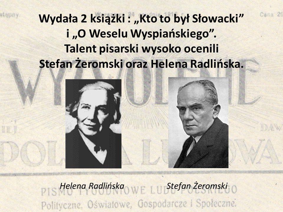 """Wydała 2 książki : """"Kto to był Słowacki i """"O Weselu Wyspiańskiego"""