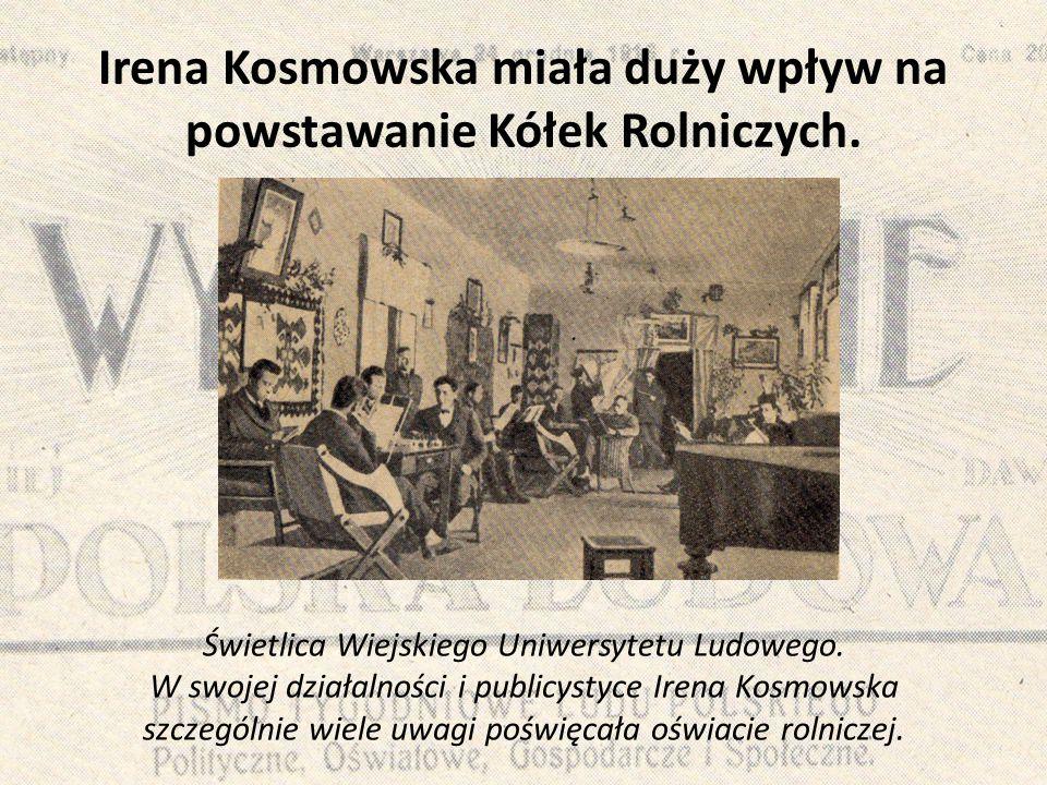 Irena Kosmowska miała duży wpływ na powstawanie Kółek Rolniczych.