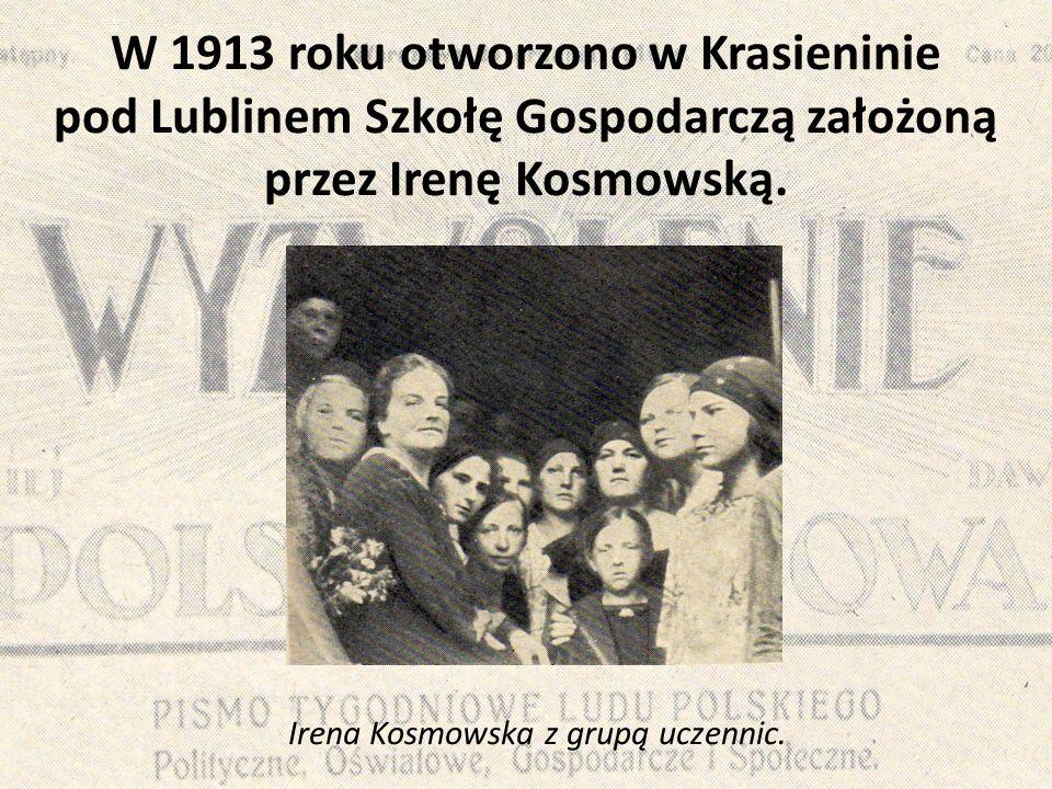 W 1913 roku otworzono w Krasieninie pod Lublinem Szkołę Gospodarczą założoną przez Irenę Kosmowską.