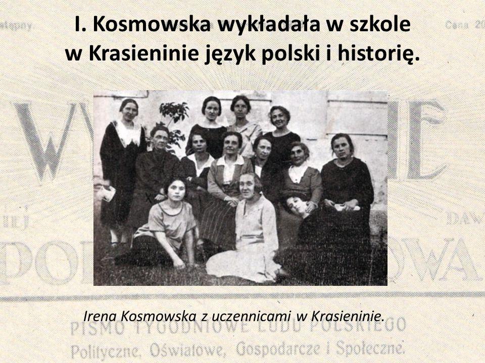 I. Kosmowska wykładała w szkole w Krasieninie język polski i historię.