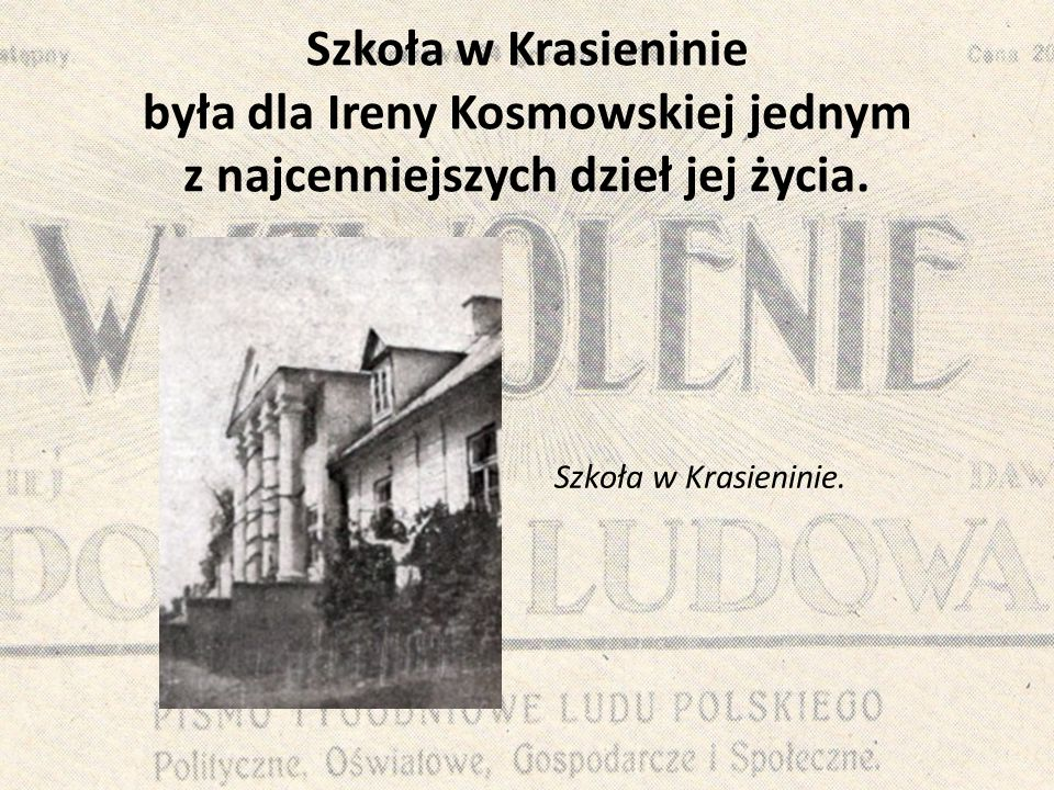 Szkoła w Krasieninie była dla Ireny Kosmowskiej jednym z najcenniejszych dzieł jej życia.