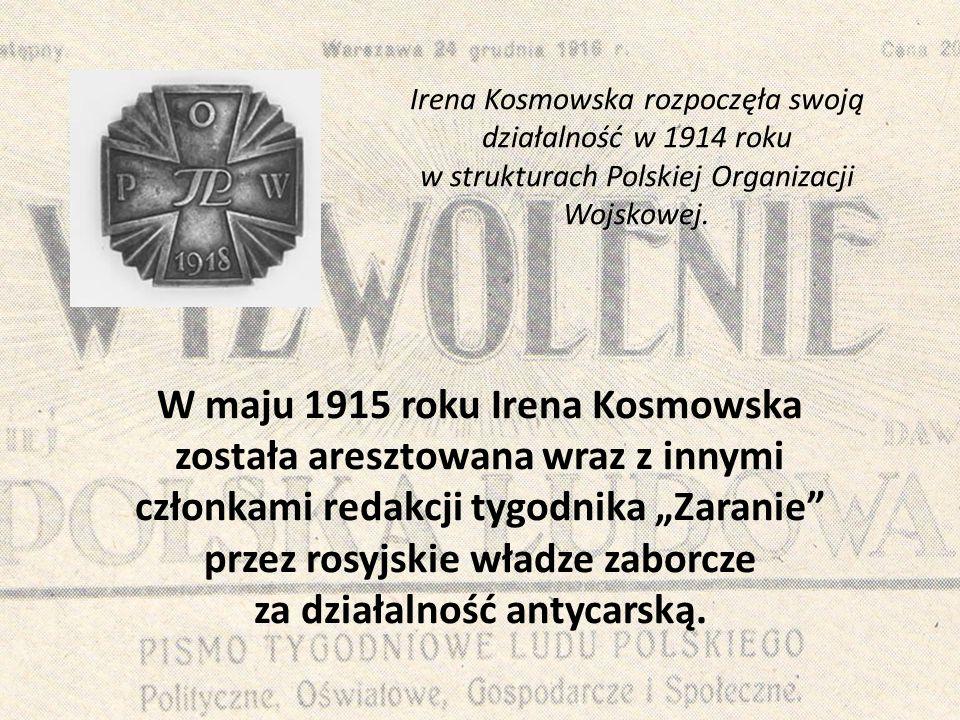 Irena Kosmowska rozpoczęła swoją działalność w 1914 roku w strukturach Polskiej Organizacji Wojskowej.