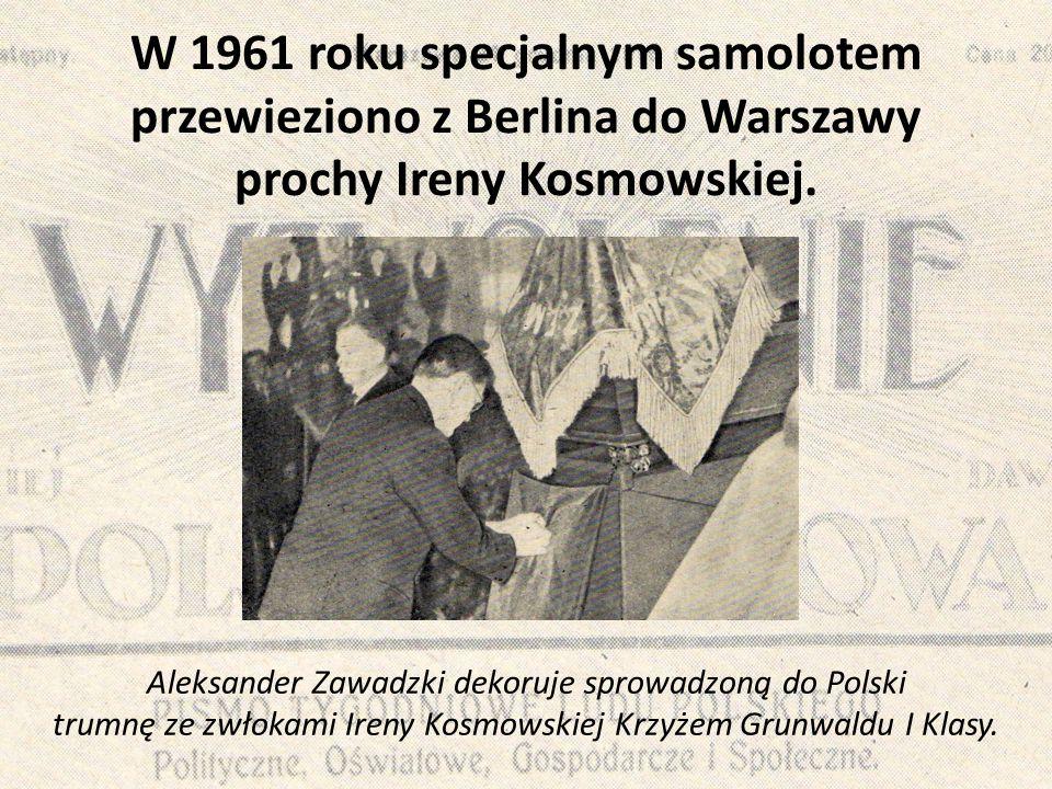 W 1961 roku specjalnym samolotem przewieziono z Berlina do Warszawy prochy Ireny Kosmowskiej.