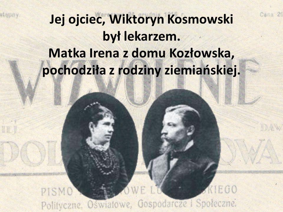 Jej ojciec, Wiktoryn Kosmowski był lekarzem