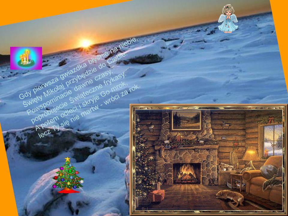 Gdy pierwsza gwiazdka błyśnie na niebie, Święty Mikołaj przybędzie do Ciebie.