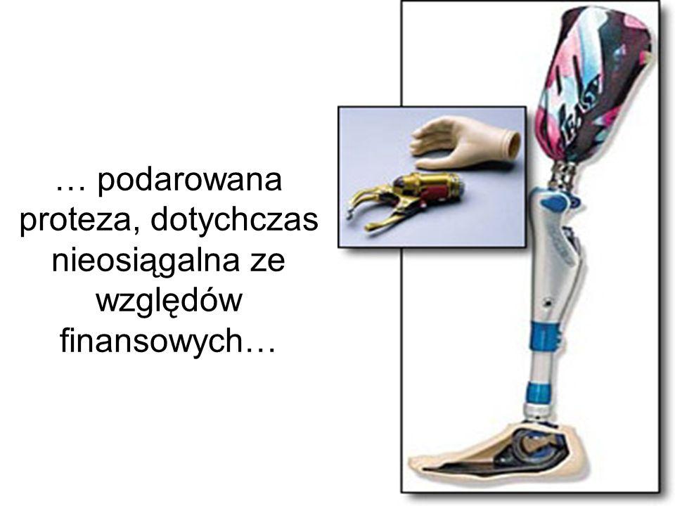 … podarowana proteza, dotychczas nieosiągalna ze względów finansowych…