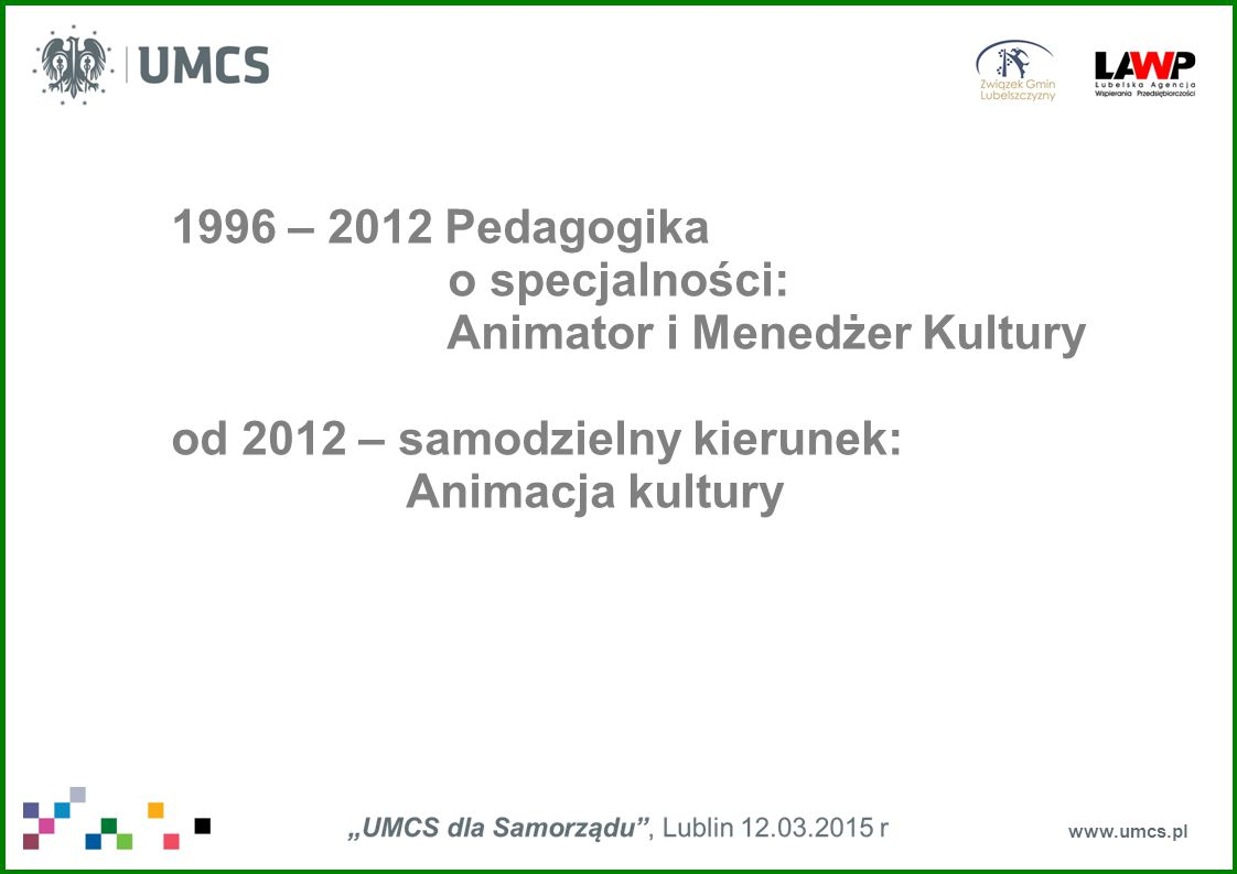 1996 – 2012 Pedagogika o specjalności: Animator i Menedżer Kultury