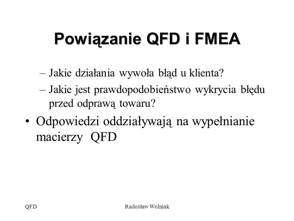 Powiązanie QFD i FMEA Jakie działania wywoła błąd u klienta Jakie jest prawdopodobieństwo wykrycia błędu przed odprawą towaru