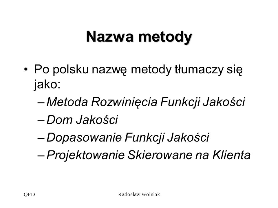 Nazwa metody Po polsku nazwę metody tłumaczy się jako: