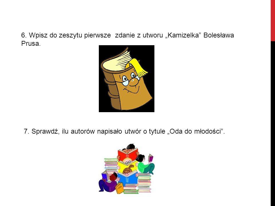 """6. Wpisz do zeszytu pierwsze zdanie z utworu """"Kamizelka Bolesława Prusa."""