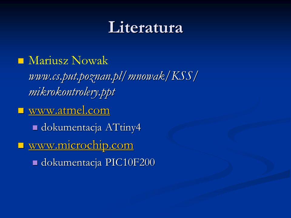 Literatura Mariusz Nowak www.cs.put.poznan.pl/mnowak/KSS/ mikrokontrolery.ppt. www.atmel.com. dokumentacja ATtiny4.