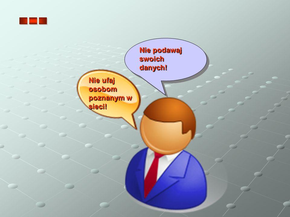 … Nie podawaj swoich danych! Nie ufaj osobom poznanym w sieci!