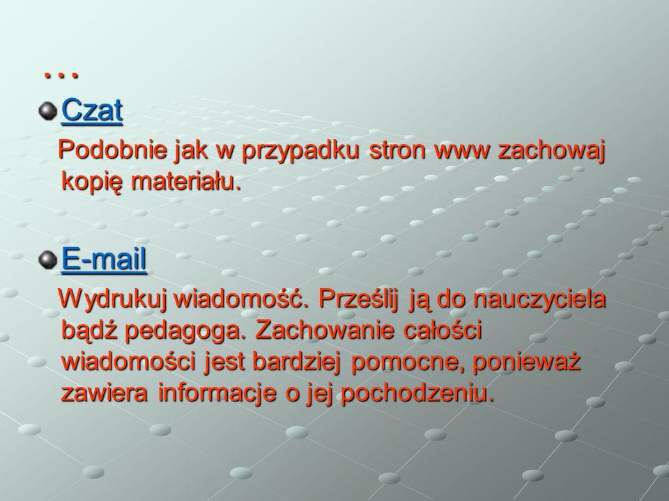 … Czat. Podobnie jak w przypadku stron www zachowaj kopię materiału. E-mail.
