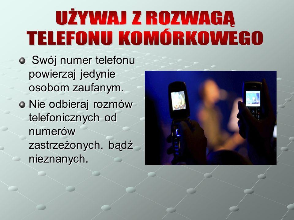 UŻYWAJ Z ROZWAGĄ TELEFONU KOMÓRKOWEGO