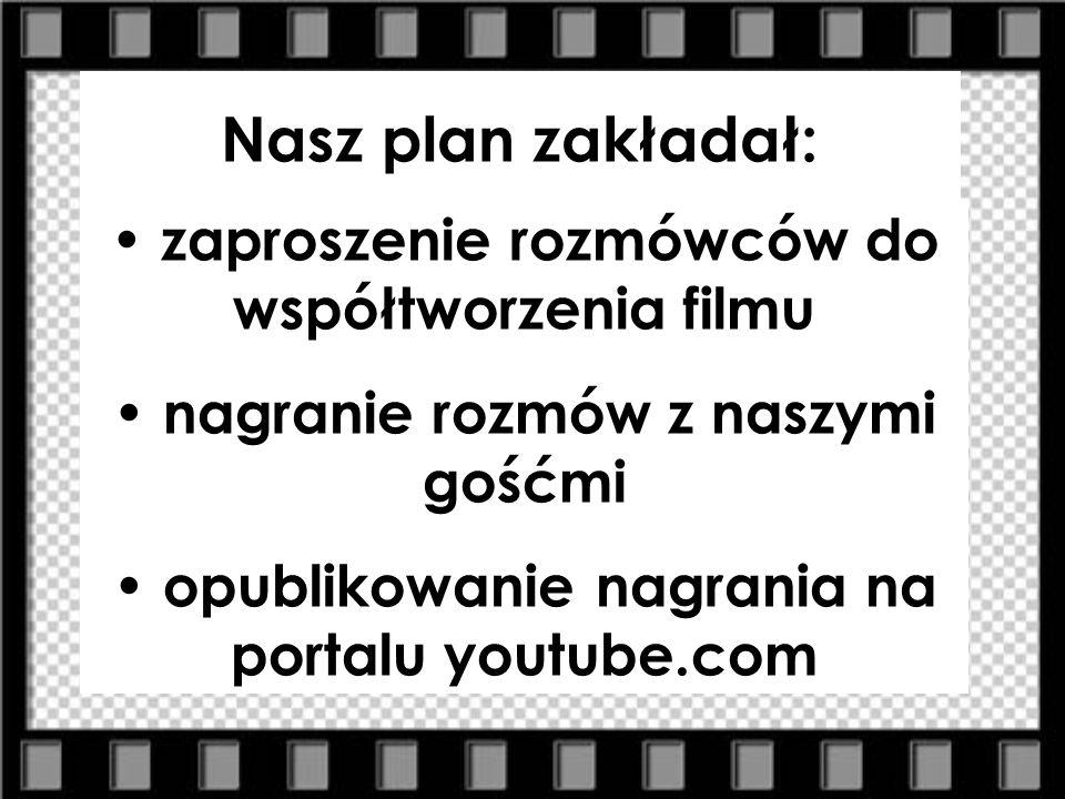 Nasz plan zakładał: zaproszenie rozmówców do współtworzenia filmu