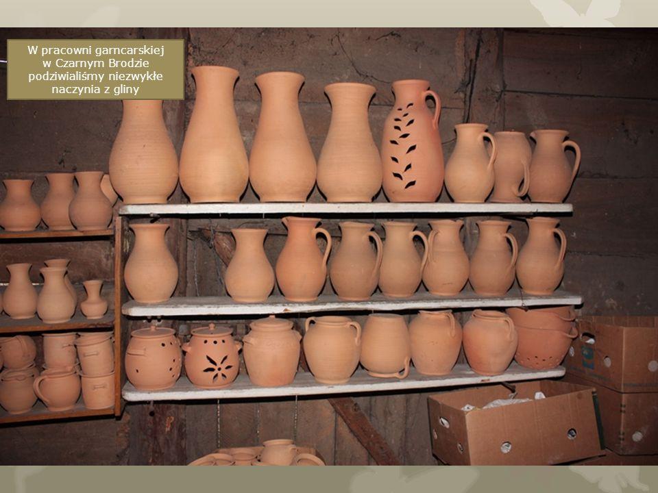 W pracowni garncarskiej w Czarnym Brodzie podziwialiśmy niezwykłe naczynia z gliny