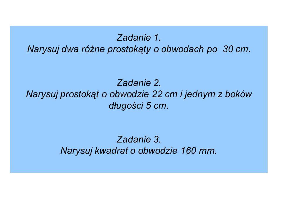 Zadanie 1. Narysuj dwa różne prostokąty o obwodach po 30 cm. Zadanie 2