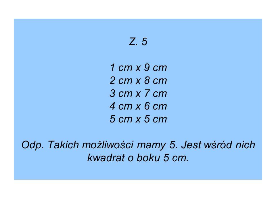 Z. 5 1 cm x 9 cm 2 cm x 8 cm 3 cm x 7 cm 4 cm x 6 cm 5 cm x 5 cm Odp