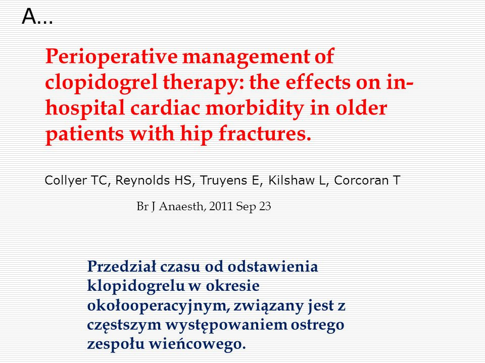 A… Perioperative management of clopidogrel therapy: the effects on in-hospital cardiac morbidity in older patients with hip fractures.