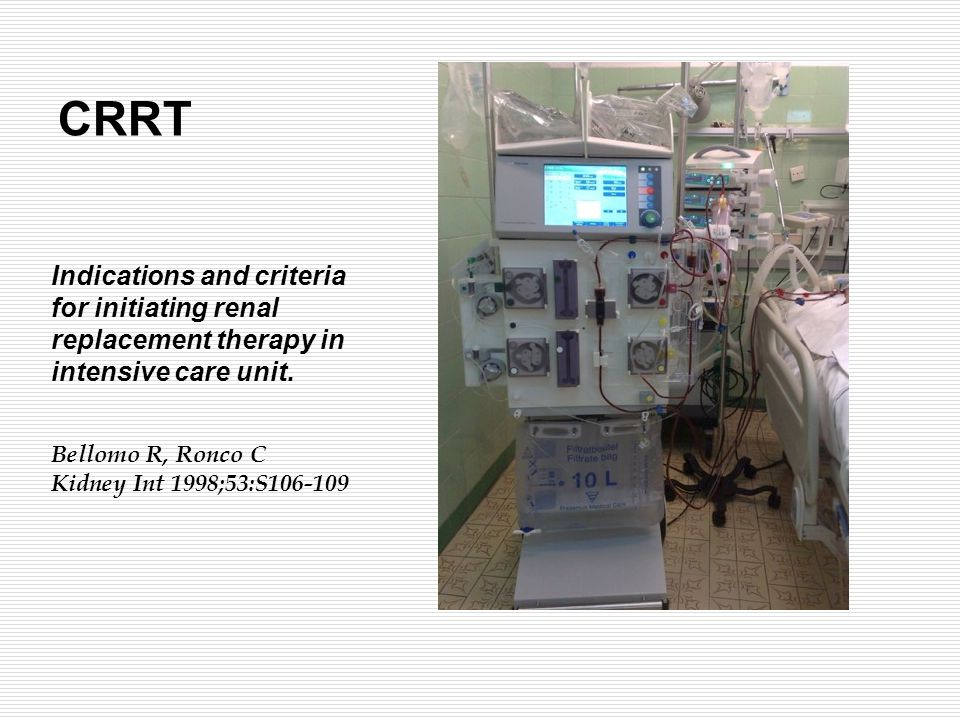 CRRT Indications and criteria for initiating renal replacement therapy in intensive care unit. Bellomo R, Ronco C.