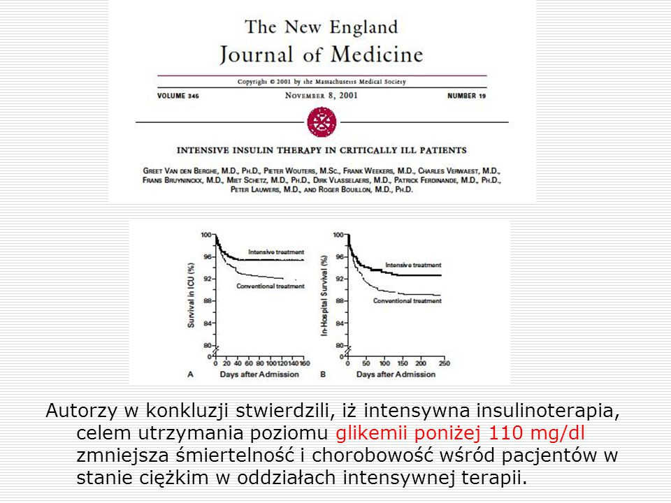 Autorzy w konkluzji stwierdzili, iż intensywna insulinoterapia, celem utrzymania poziomu glikemii poniżej 110 mg/dl zmniejsza śmiertelność i chorobowość wśród pacjentów w stanie ciężkim w oddziałach intensywnej terapii.