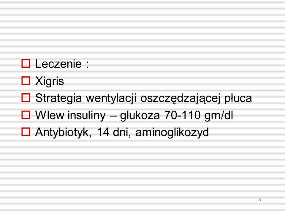 Leczenie : Xigris. Strategia wentylacji oszczędzającej płuca. Wlew insuliny – glukoza 70-110 gm/dl.