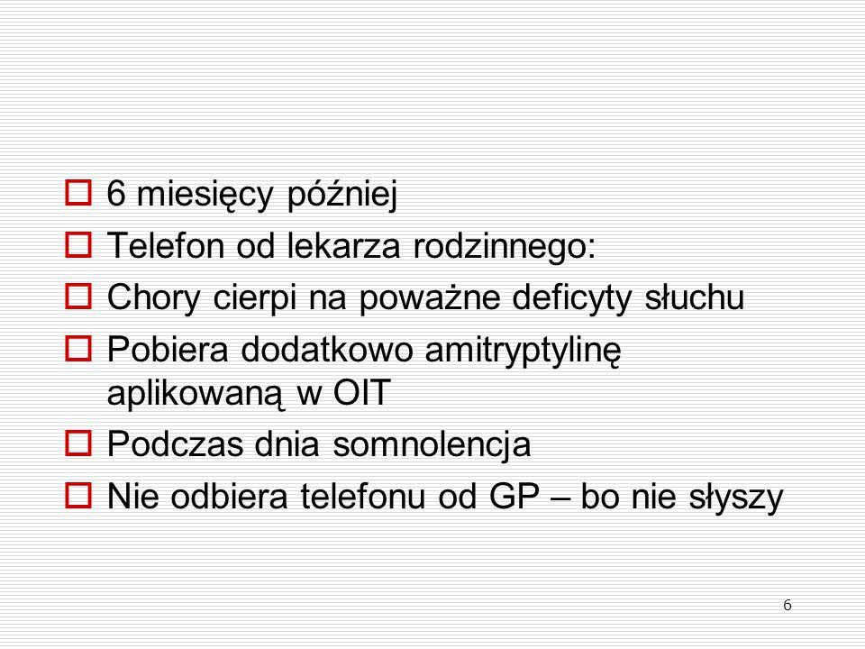 6 miesięcy później Telefon od lekarza rodzinnego: Chory cierpi na poważne deficyty słuchu. Pobiera dodatkowo amitryptylinę aplikowaną w OIT.