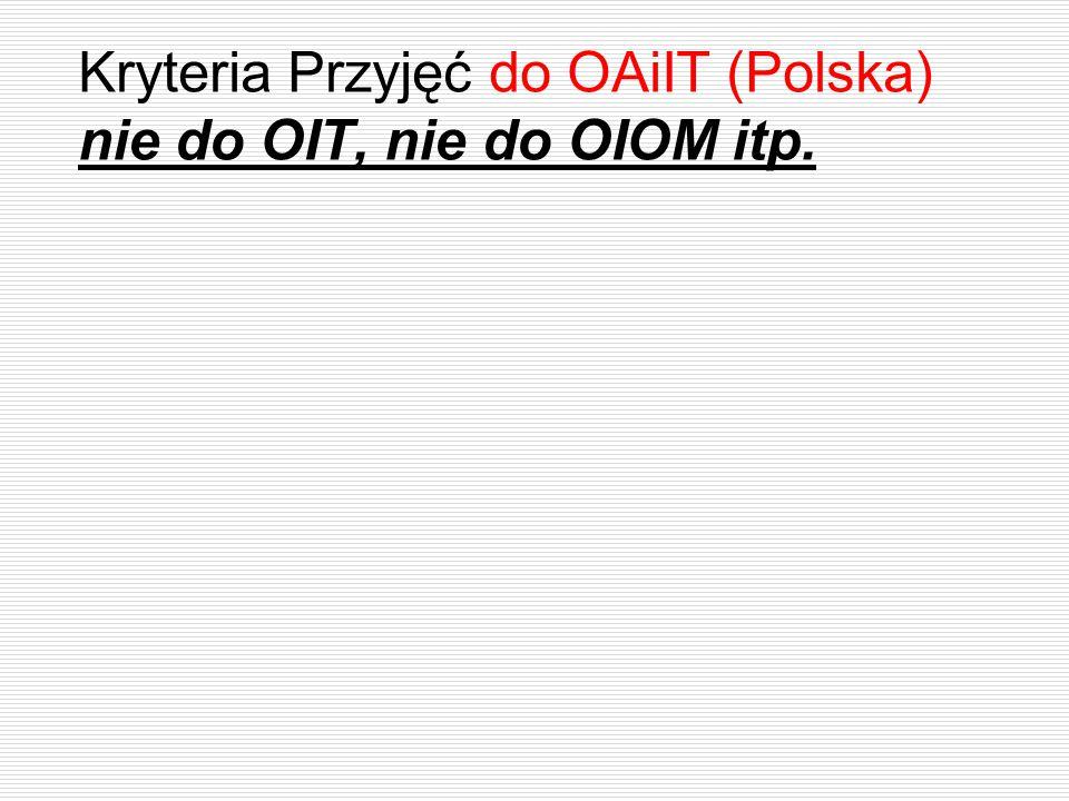 Kryteria Przyjęć do OAiIT (Polska) nie do OIT, nie do OIOM itp.