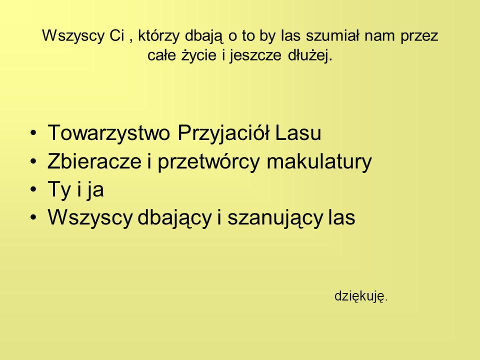 Towarzystwo Przyjaciół Lasu Zbieracze i przetwórcy makulatury Ty i ja