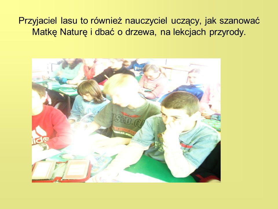 Przyjaciel lasu to również nauczyciel uczący, jak szanować Matkę Naturę i dbać o drzewa, na lekcjach przyrody.