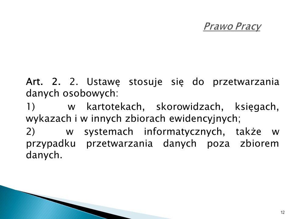 Prawo Pracy Art. 2. 2. Ustawę stosuje się do przetwarzania danych osobowych: