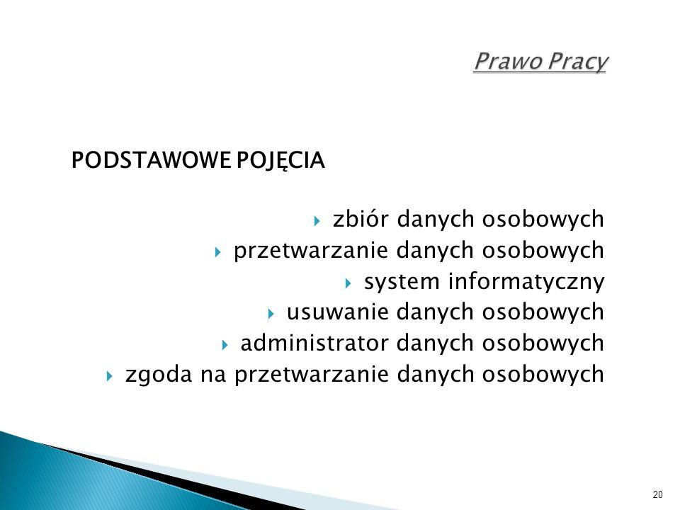 Prawo Pracy PODSTAWOWE POJĘCIA. zbiór danych osobowych. przetwarzanie danych osobowych. system informatyczny.