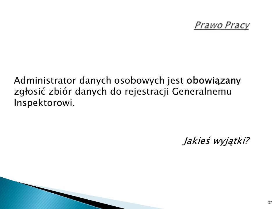 Prawo Pracy Administrator danych osobowych jest obowiązany zgłosić zbiór danych do rejestracji Generalnemu Inspektorowi.