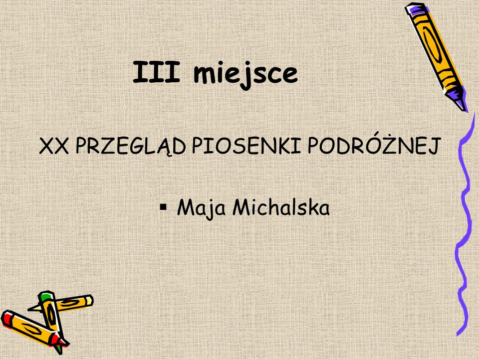 III miejsce XX PRZEGLĄD PIOSENKI PODRÓŻNEJ Maja Michalska