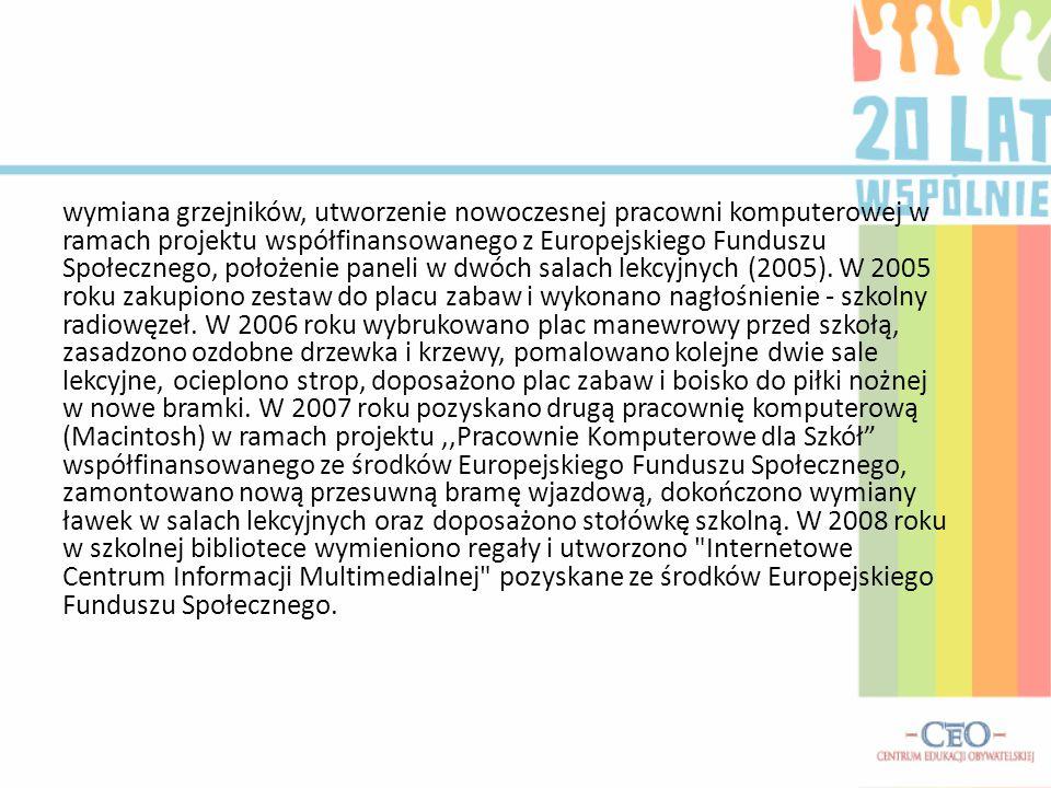 wymiana grzejników, utworzenie nowoczesnej pracowni komputerowej w ramach projektu współfinansowanego z Europejskiego Funduszu Społecznego, położenie paneli w dwóch salach lekcyjnych (2005).