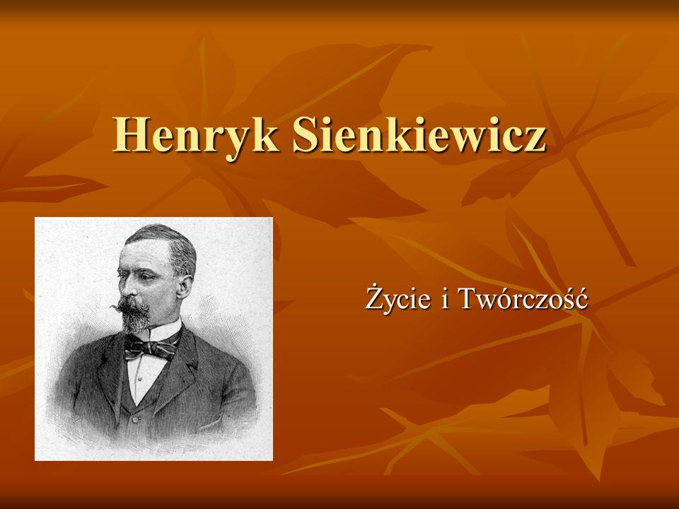 Henryk Sienkiewicz Życie i Twórczość