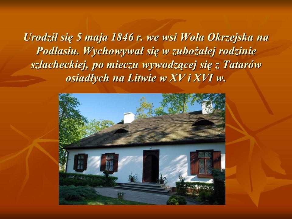 Urodził się 5 maja 1846 r. we wsi Wola Okrzejska na Podlasiu