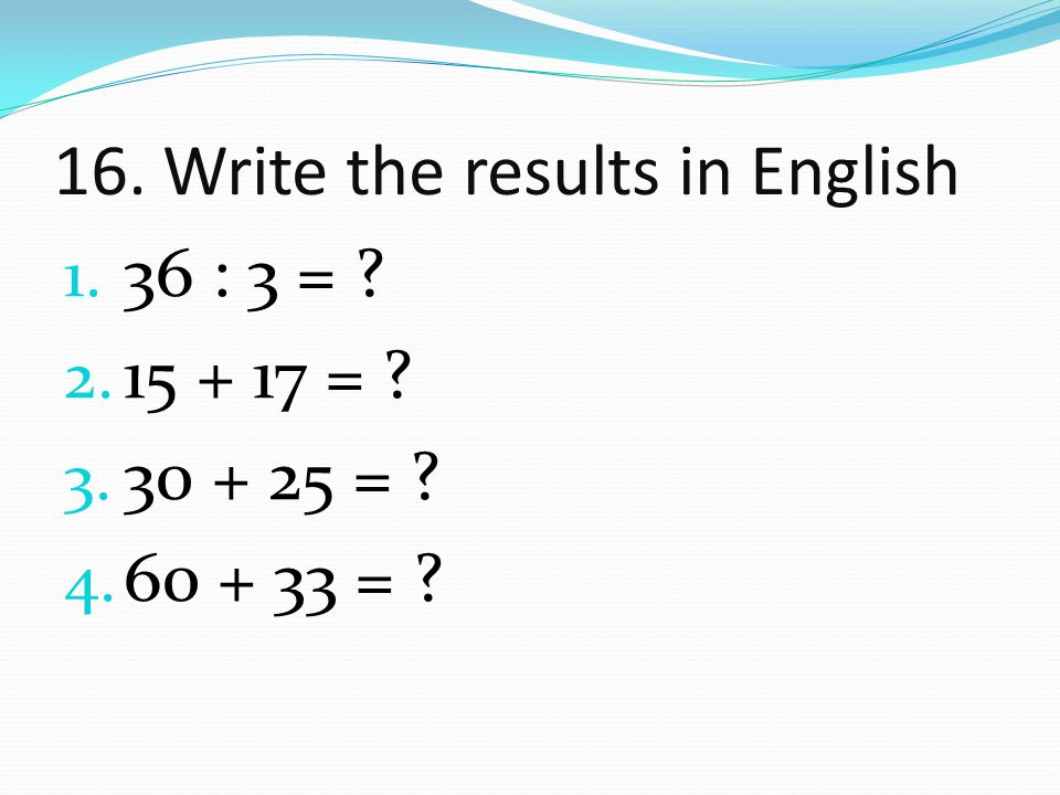 16. Write the results in English