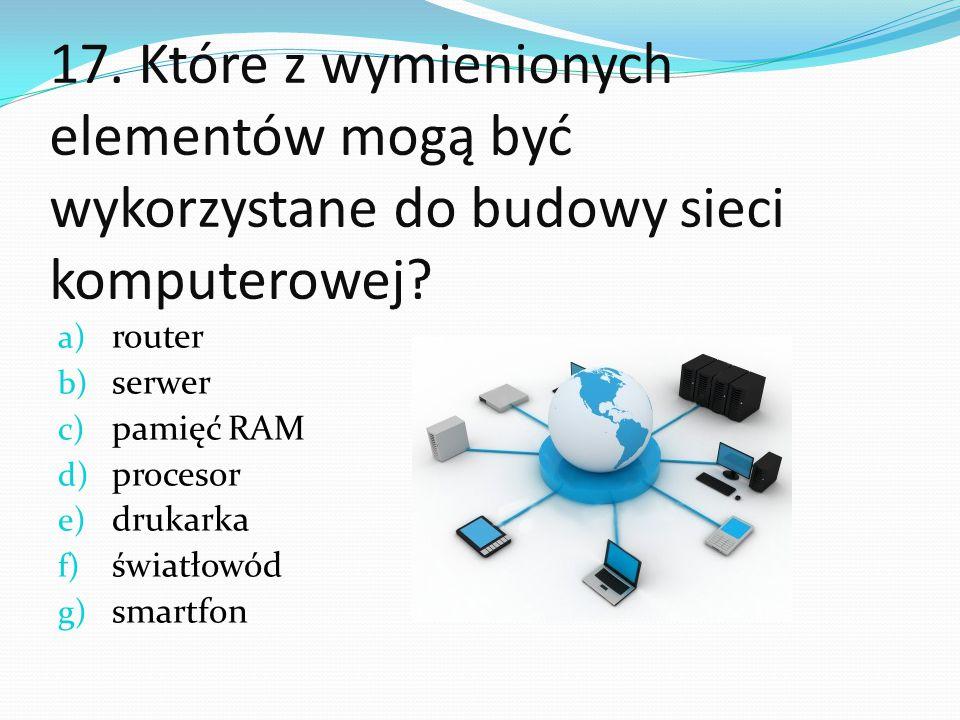 17. Które z wymienionych elementów mogą być wykorzystane do budowy sieci komputerowej