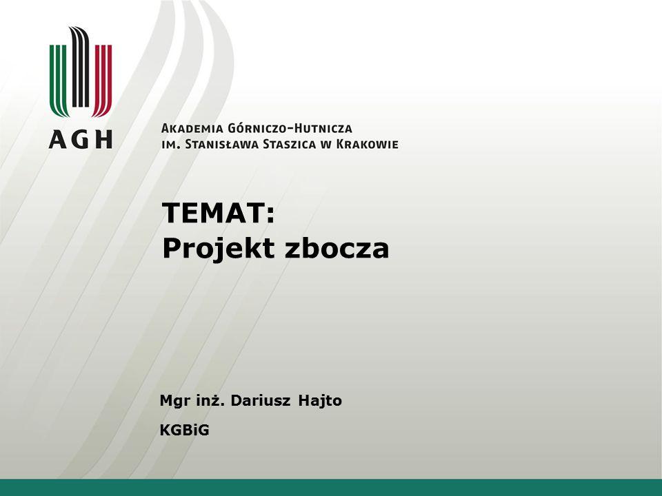 TEMAT: Projekt zbocza Mgr inż. Dariusz Hajto KGBiG