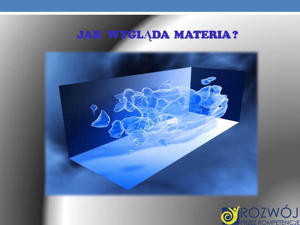 Jak wygląda materia