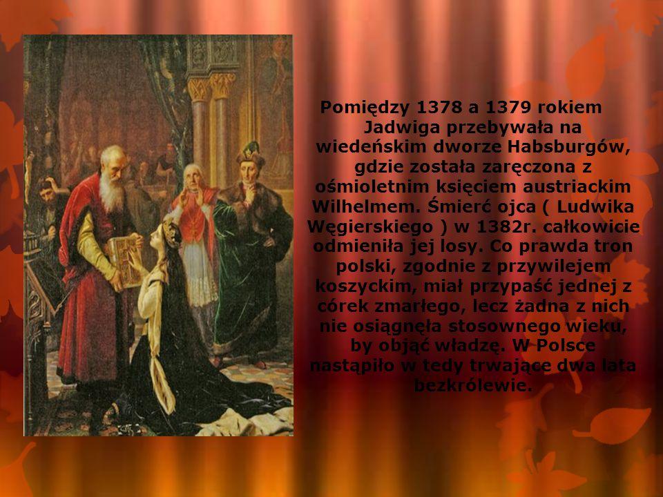 Pomiędzy 1378 a 1379 rokiem Jadwiga przebywała na wiedeńskim dworze Habsburgów, gdzie została zaręczona z ośmioletnim księciem austriackim Wilhelmem.