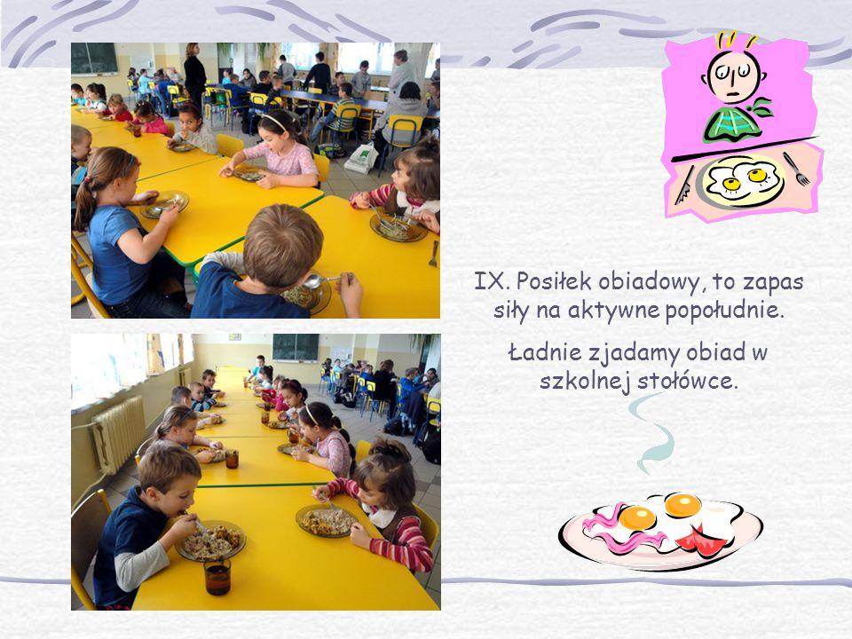 IX. Posiłek obiadowy, to zapas siły na aktywne popołudnie.