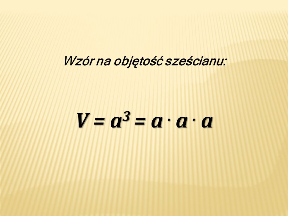 Wzór na objętość sześcianu: