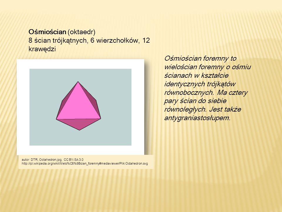 Ośmiościan (oktaedr) 8 ścian trójkątnych, 6 wierzchołków, 12 krawędzi