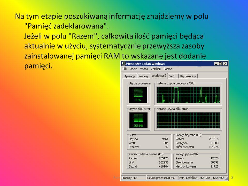 Na tym etapie poszukiwaną informację znajdziemy w polu Pamięć zadeklarowana . Jeżeli w polu Razem , całkowita ilość pamięci będąca aktualnie w użyciu, systematycznie przewyższa zasoby zainstalowanej pamięci RAM to wskazane jest dodanie pamięci.