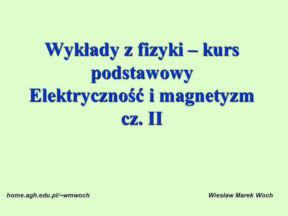 Wykłady z fizyki – kurs podstawowy Elektryczność i magnetyzm cz. II