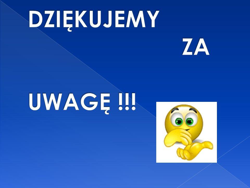 DZIĘKUJEMY ZA UWAGĘ !!!
